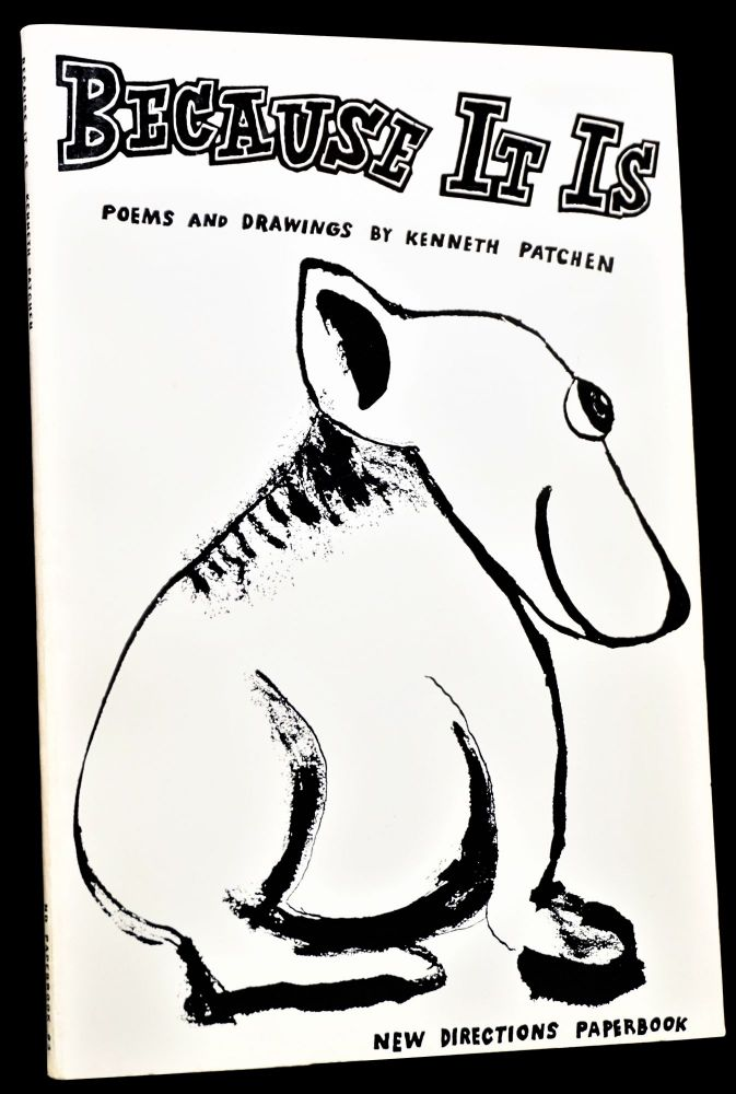 Because It Is: Poems and Drawings by Kenneth Patchen. Kenneth Patchen.