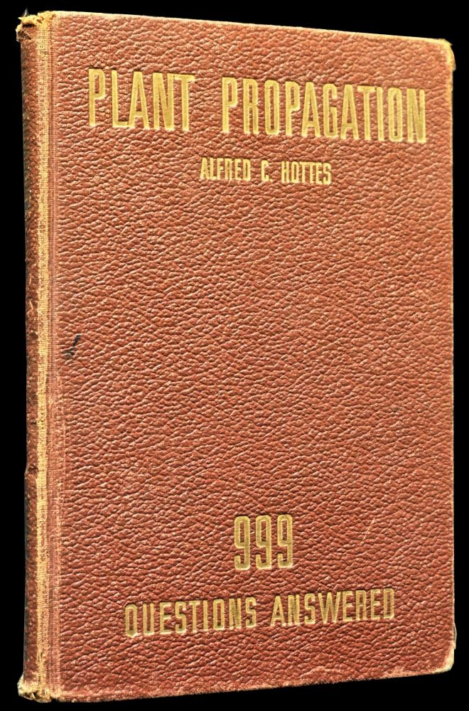Plant Propagation: 999 questions answered with: Ephemera. Alfred Carl Hottes.