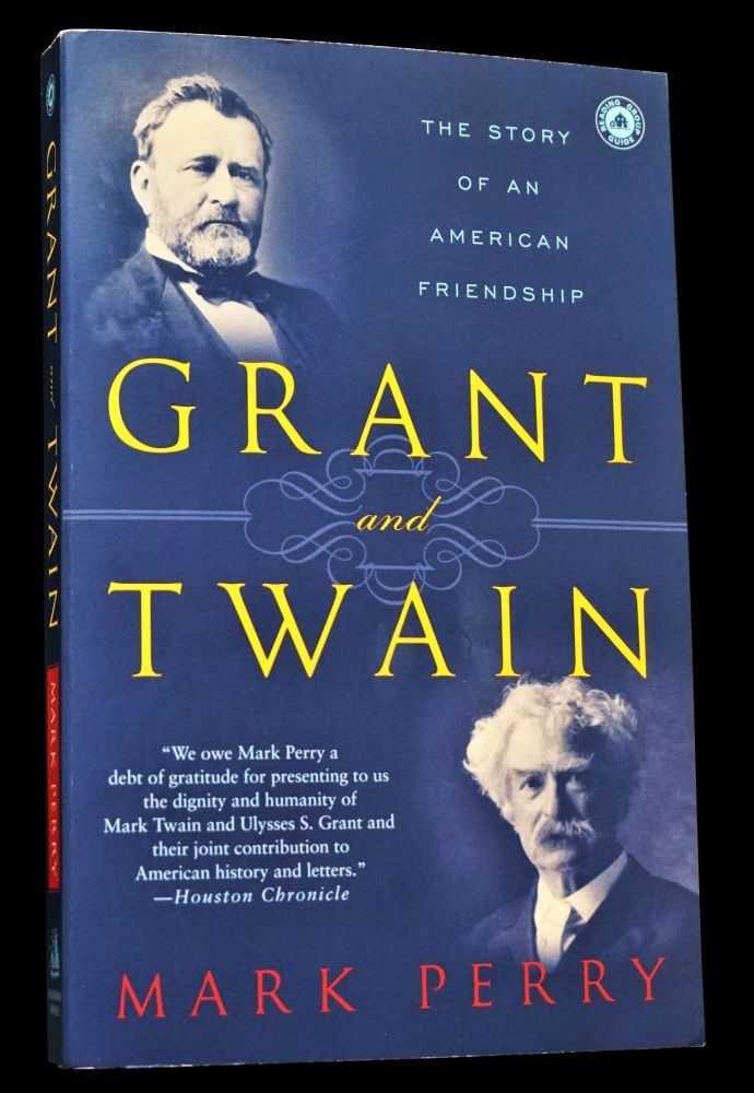 Grant and Twain: The Story of an American Friendship. Mark Perry, Mark Twain.
