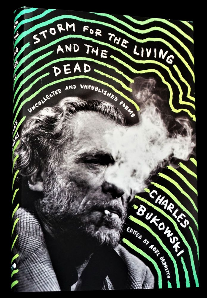 Storm for the Living and the Dead: Uncollected and Unpublished Poems. Charles Bukowski.