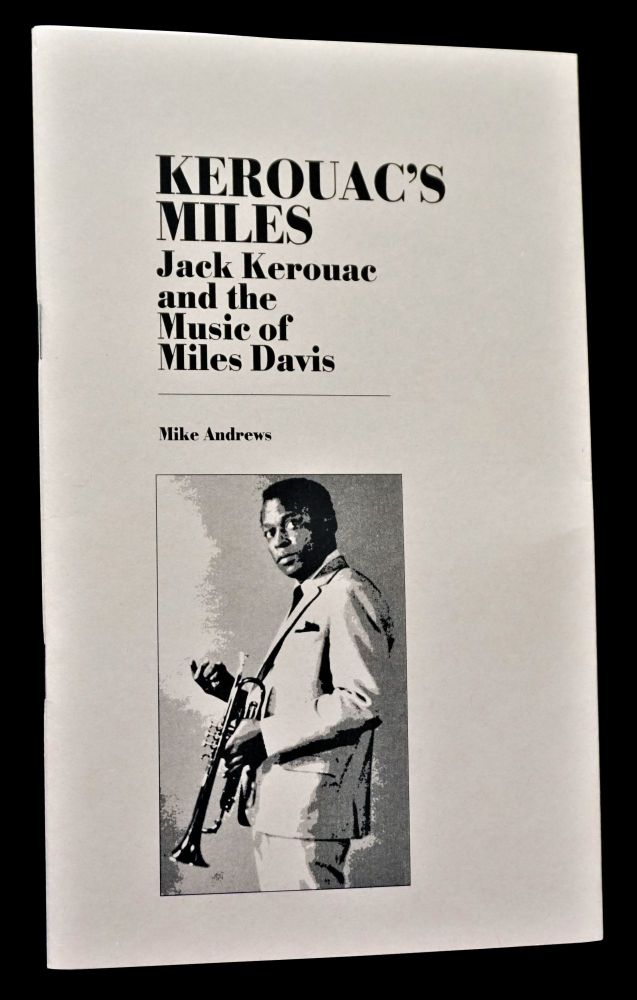 Kerouac's Miles: Jack Kerouac and the Music of Miles Davis. Miles Davis, Jack Kerouac.