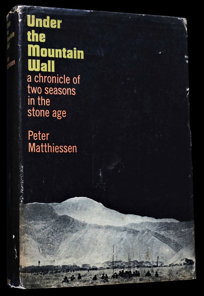 Under the Mountain Wall: A Chronicle of Two Seasons in the Stone Age. Peter Matthiessen.