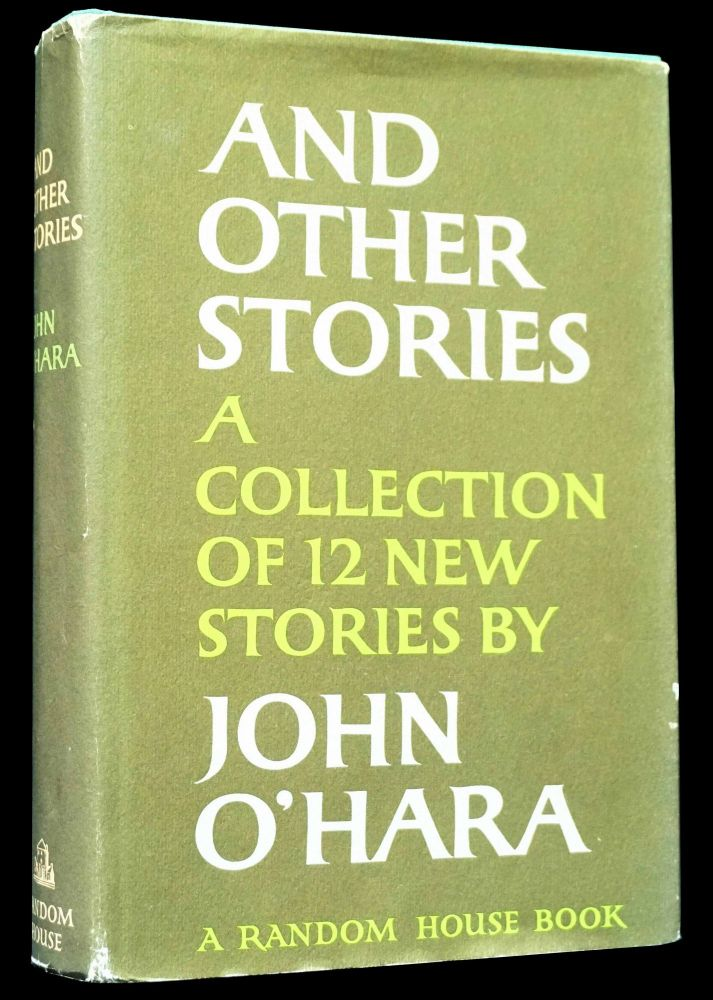 And Other Stories: A Collection of 12 New Stories by John O'Hara. John O'Hara.