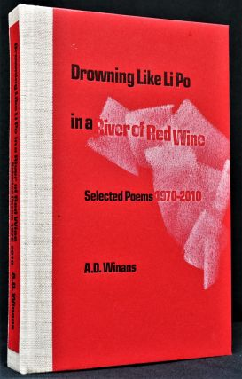 Drowning Like Li Po in a River of Red Wine: Selected Poems 1970-2010