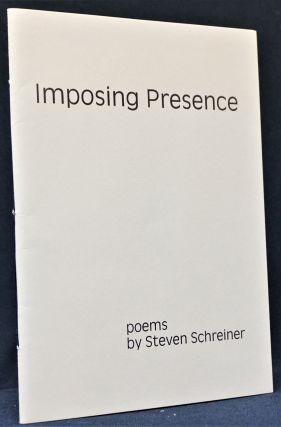 Imposing Presence: Poems by Steven Schreiner