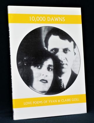 10,000 Dawns: Love Poems of Yvan & Claire Goll