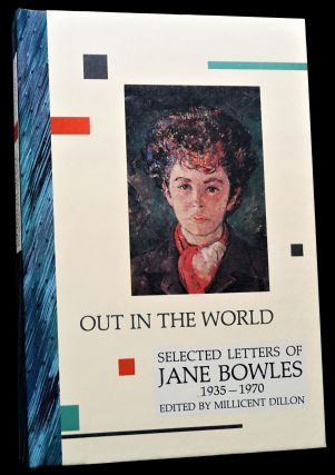 Out In The World: Selected Letters of Jane Bowles 1935-1970