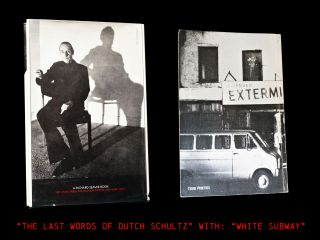 The Last Words of Dutch Schultz: a Fiction in the Form of a Film Script (1) with: White Subway (2)